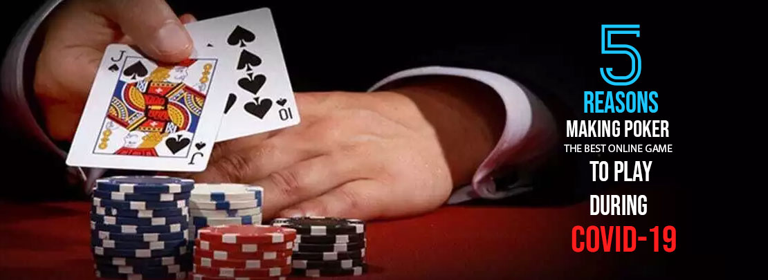 5 reasons making poker the best online game to play during covid 19