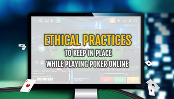 ethical practices to keep in place while playing poker online