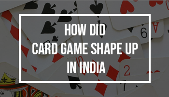 HOW DID CARD GAME SHAPE UP IN INDIA?