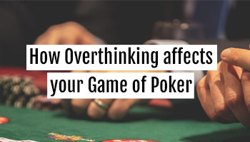 how overthinking affects your game of poker