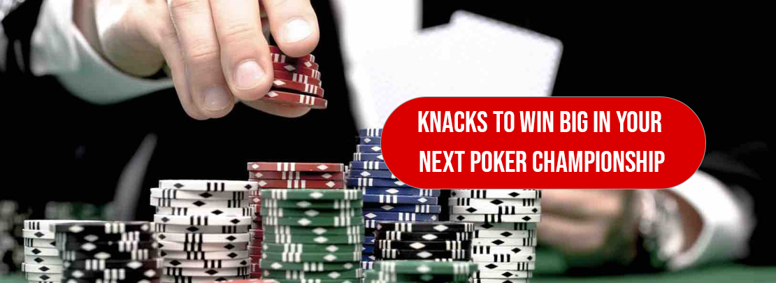 knacks to win big in your next poker championship