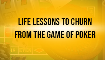 Life lessons to churn from- he game of poker