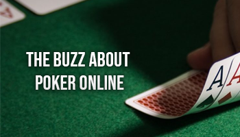 The buzz about poker online