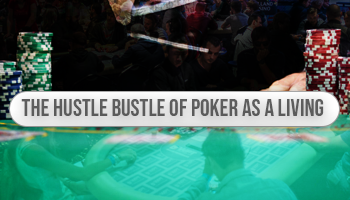 The hustle bustle of poker as a living