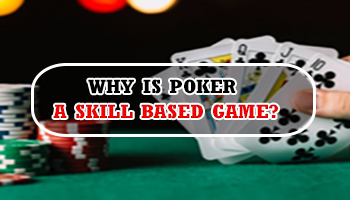 WHY IS POKER A SKILL-BASED GAME?
